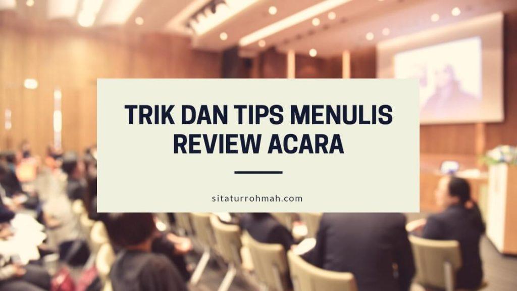 Trik dan tips menulis review acara
