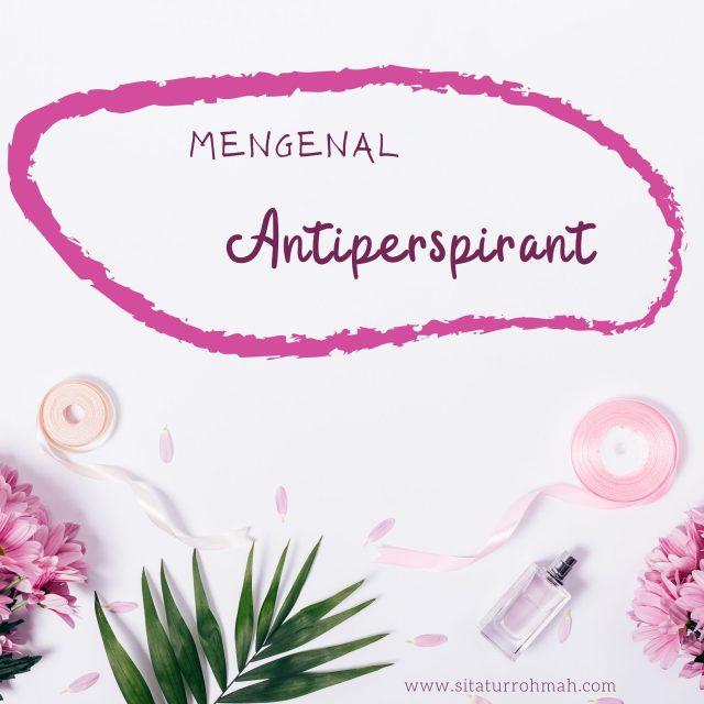 Mengenal Antiperspirant