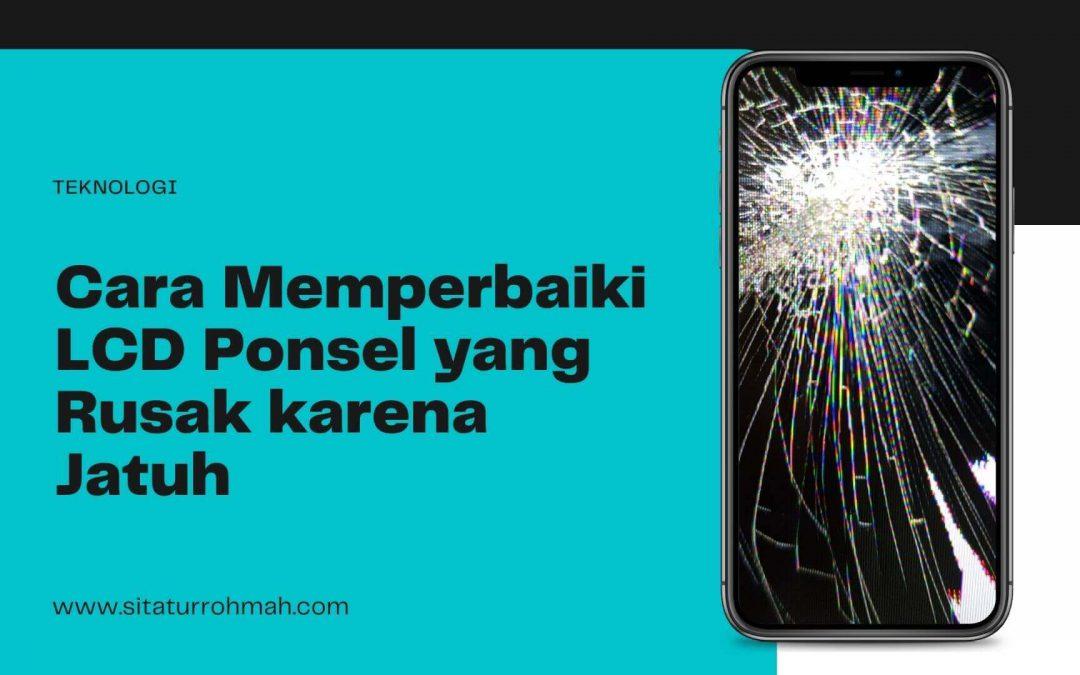 cara memperbaiki LCD ponsel