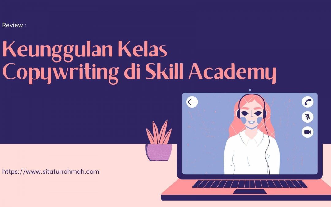 Keunggulan Kelas Copywriting di Skill Academy