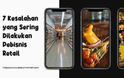 7 Kesalahan yang Sering Dilakukan Pebisnis Retail