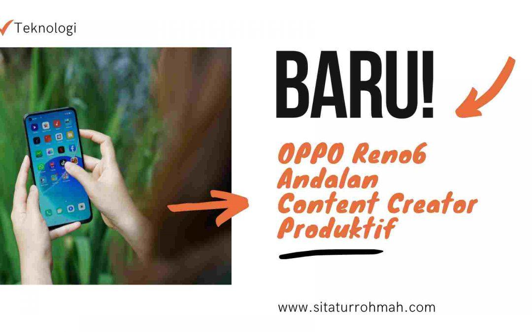 Baru! OPPO Reno6, Andalan Content Creator Produktif