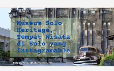 Museum Solo Heritage, Tempat Wisata di Solo yang Instagramable